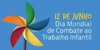 12 de junho – Dia Mundial de Combate ao Trabalho Infantil
