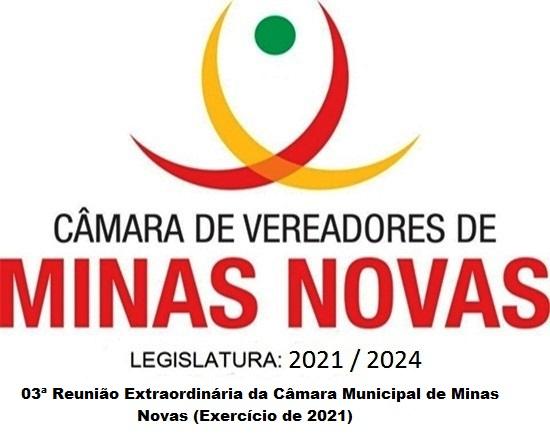03ª Reunião Extraordinária da Câmara Municipal de Minas Novas (Exercício de 2021)